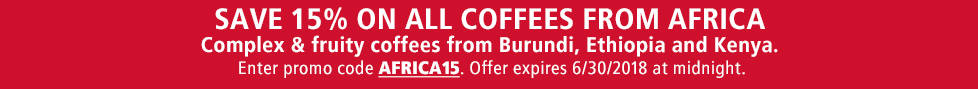 15 percent off African coffees. Enter code AFRICA15 at checkout exp. 6/30/18